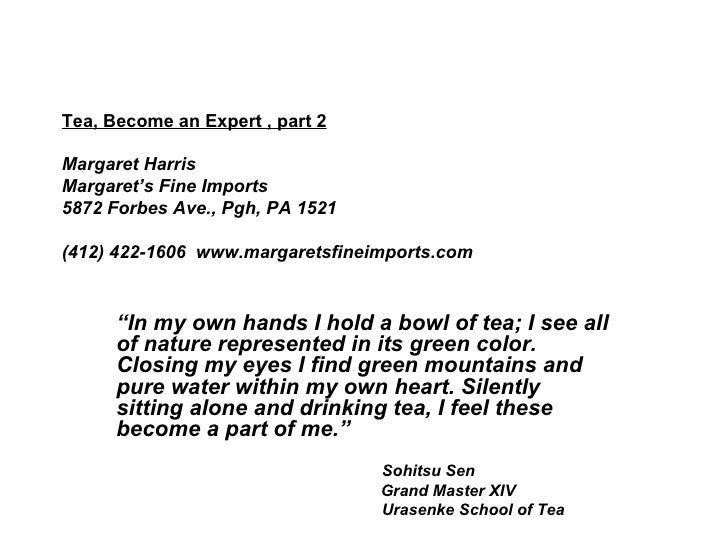 Tea, Become an Expert , part 2 Margaret Harris Margaret's Fine Imports 5872 Forbes Ave., Pgh, PA 1521 (412) 422-1606  www....