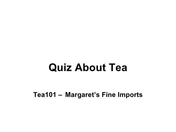 Quiz About Tea Tea101 –   Margaret's Fine Imports