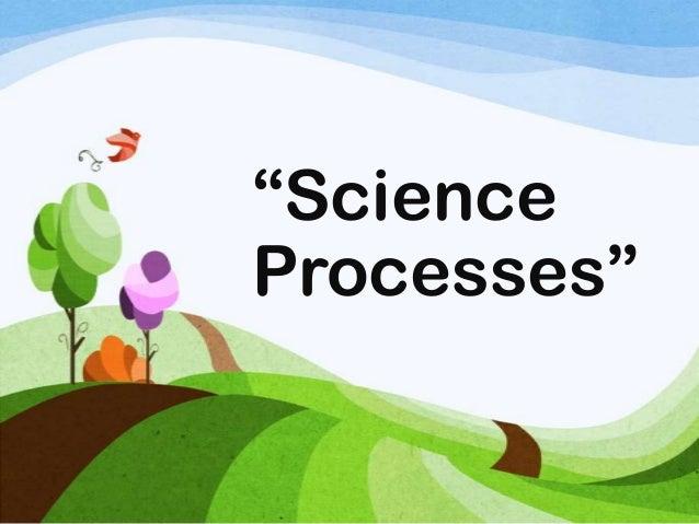"""Science Processes"""