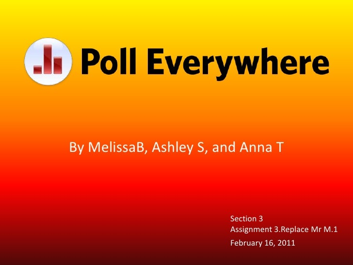 By MelissaB, Ashley S, and Anna T<br />February 16, 2011<br />Section 3<br />Assignment 3.Replace Mr M.1<br />