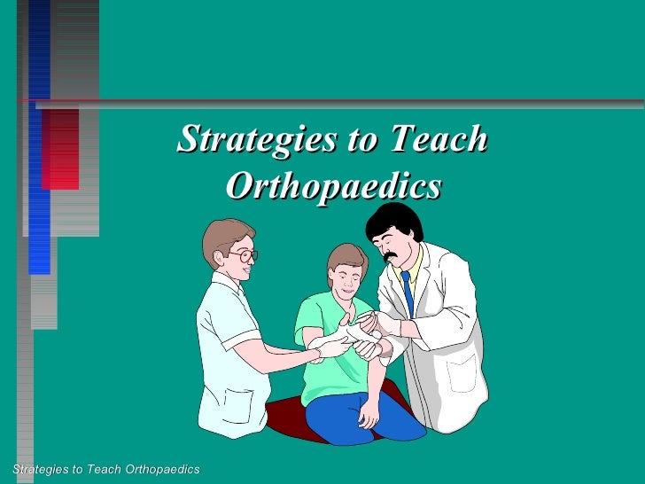 Strategies to Teach                                Orthopaedics     Strategies to Teach Orthopaedics