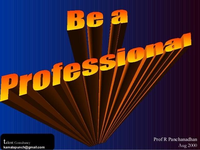 teach be professional talent consultancy kamalapunchgmailcom prof r panchanadhan aug 2000