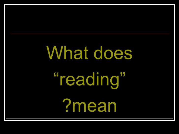 """<ul><li>What does </li></ul><ul><li>"""" reading"""" </li></ul><ul><li>mean? </li></ul>"""