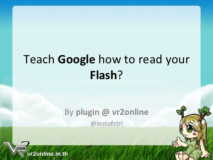 Teach  Google  how to read your  Flash ? By  plugin @ vr2online @lostofctrl
