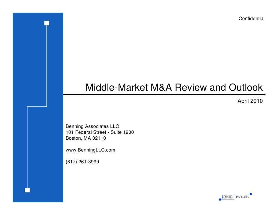 Middle-Market M&A Review and Outlook April 2010 Benning Associates LLC 101 Federal Street - Suite 1900 Boston, MA 02110 ww...