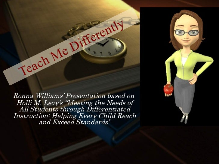 """Teach Me Differently Ronna Williams' Presentation based on  Holli M. Levy's """"Meeting the Needs of All Students through Dif..."""