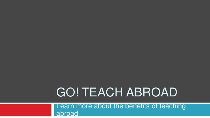 GO! TEACH ABROADLearn more about the benefits of teachingabroad