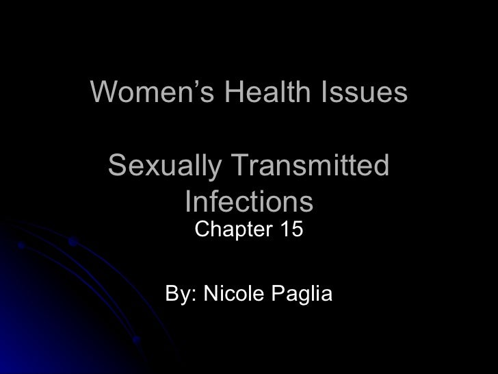 Women's Health Issues Sexually Transmitted Infections Chapter 15 By: Nicole Paglia