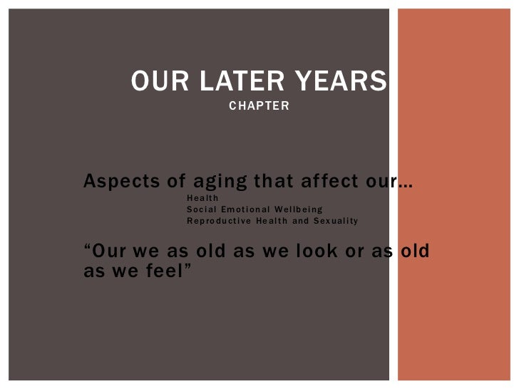 OUR LATER YEARS                        CHAPTERAspects of aging that affect our…          Health          S o c i a l E m o...