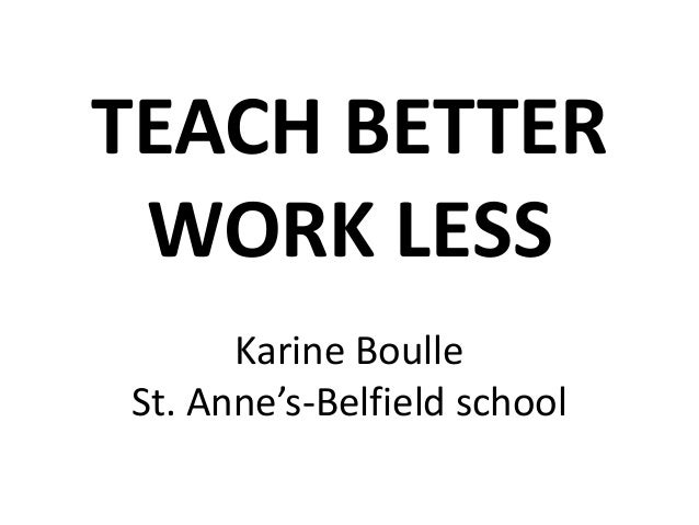 TEACH BETTER WORK LESS Karine Boulle St. Anne's-Belfield school