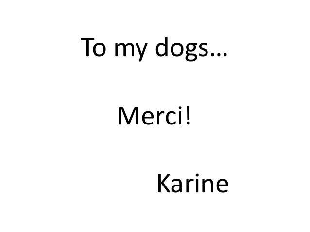 To my dogs… Merci! Karine