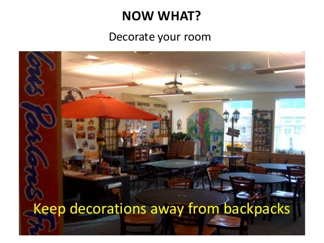 Avoid seasonal themes Use furniture to decorate Students clean up! 3'
