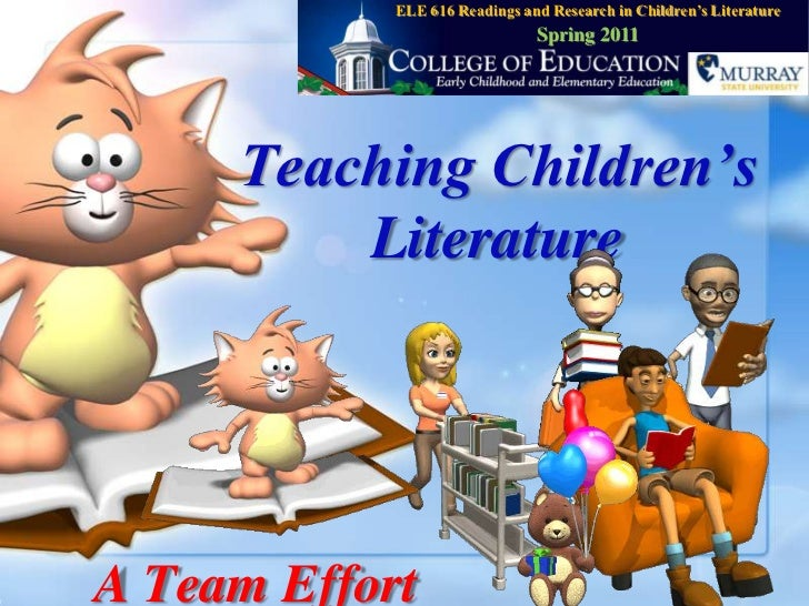 ELE 616 Readings and Research in Children's Literature<br />Spring 2011<br />Teaching Children's Literature<br />A Team Ef...