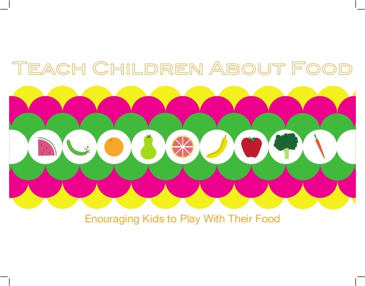 Teach Children About Food     Enouraging Kids to Play With Their Food