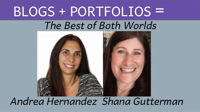 Best The Best of Both Worlds BLOGS + PORTFOLIOS = Andrea Hernandez Shana Gutterman