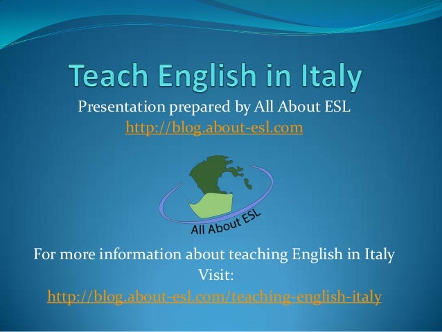 Presentation prepared by All About ESL http://blog.about-esl.com  For more information about teaching English in Italy Vis...