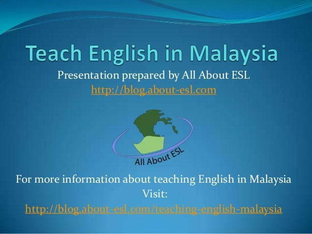 Presentation prepared by All About ESL http://blog.about-esl.com  For more information about teaching English in Malaysia ...
