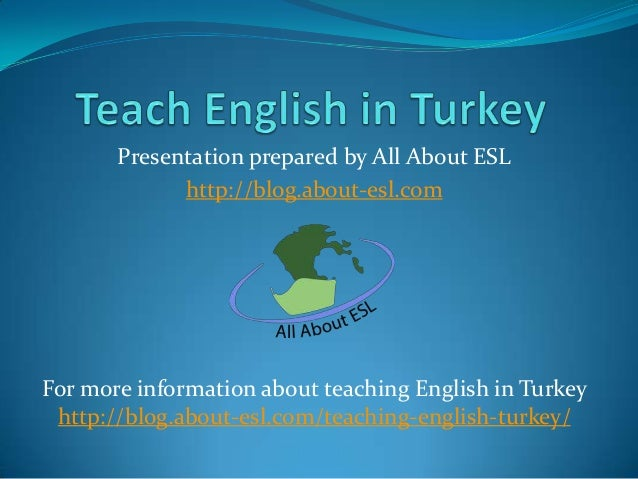 Presentation prepared by All About ESL http://blog.about-esl.com  For more information about teaching English in Turkey ht...