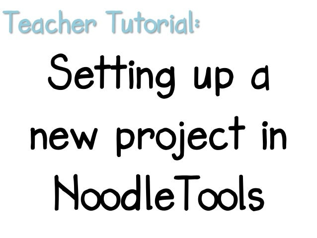 Teacher Tutorial: Setting up a new project in NoodleTools