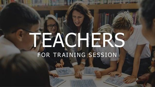 TEACHERS FOR TRAINING SESSION