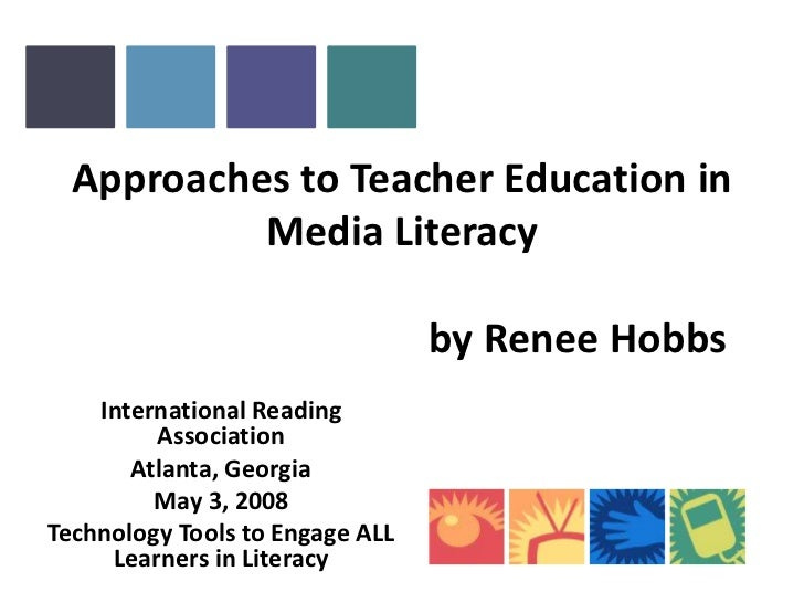 Approaches to Teacher Education in            Media Literacy                                   by Renee Hobbs     Internat...