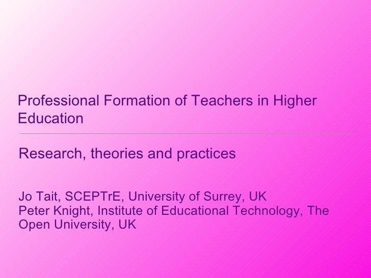 Professional Formation of Teachers in Higher Education <ul><li>Research, theories and practices </li></ul><ul><li>Jo Tait,...