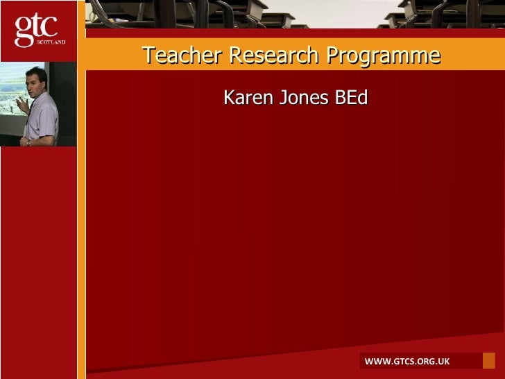 Teacher Research Programme Karen Jones BEd