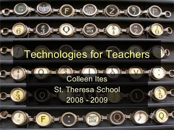 Technologies for Teachers Colleen Ites St. Theresa School 2008 - 2009