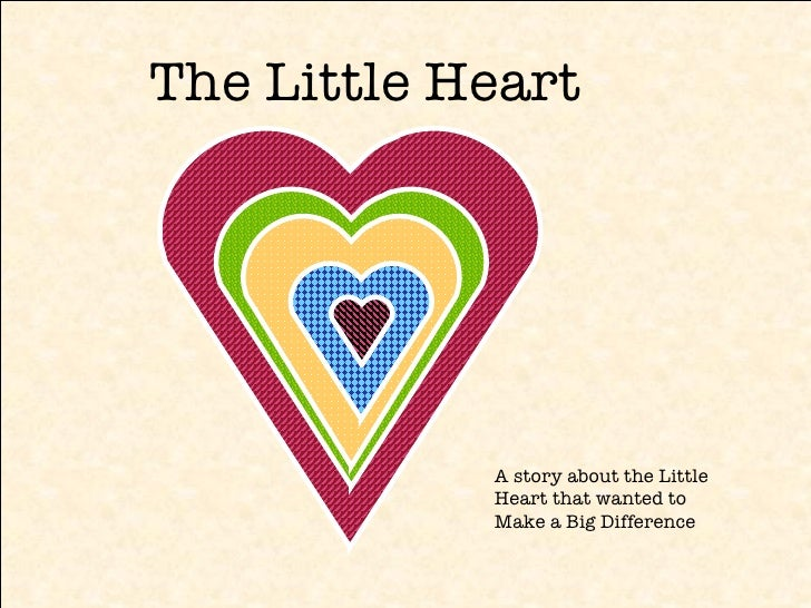 The Little Heart A story about the Little Heart that wanted to Make a Big Difference