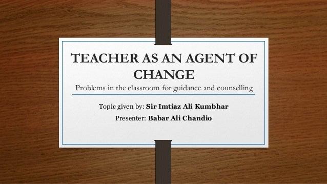 Teacher as an agent of change