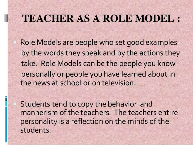 effective role models in teachers Teaching role modeling information provider lecturer clinical & practical  teacher  effective learning environment • involves learners in diagnosing their  own.