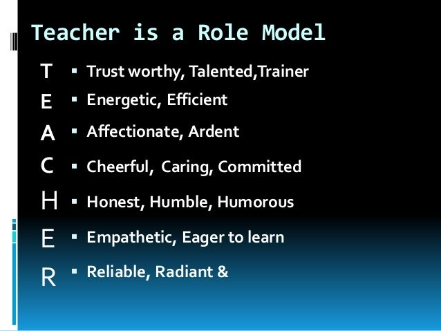 teacher as an role model Student magazines teaching: positive role models helping other people achieve their full potential can be extremely rewarding, says miranda moore.