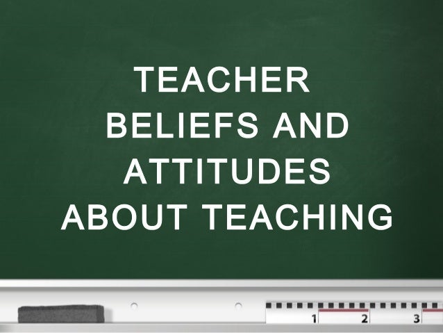 essay on beliefs about teaching Prospective teachers' beliefs and teacher education pedagogy: research based on a teacher educator's practical theory linda m anderson and diane holt-reynolds.