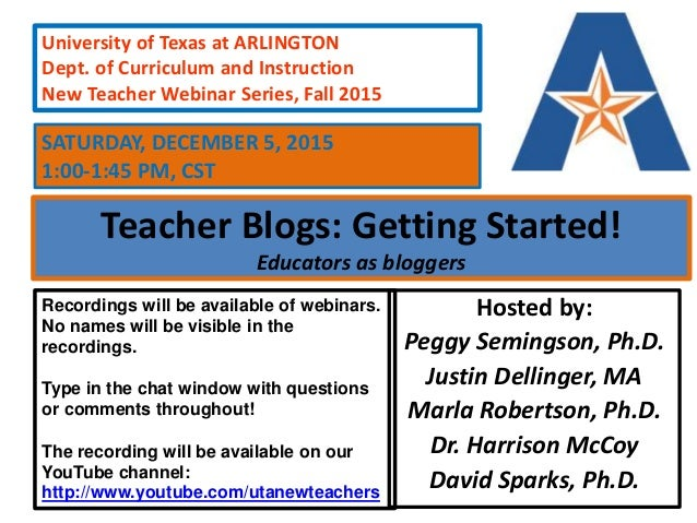 Teacher Blogs: Getting Started! Educators as bloggers Hosted by: Peggy Semingson, Ph.D. Justin Dellinger, MA Marla Roberts...