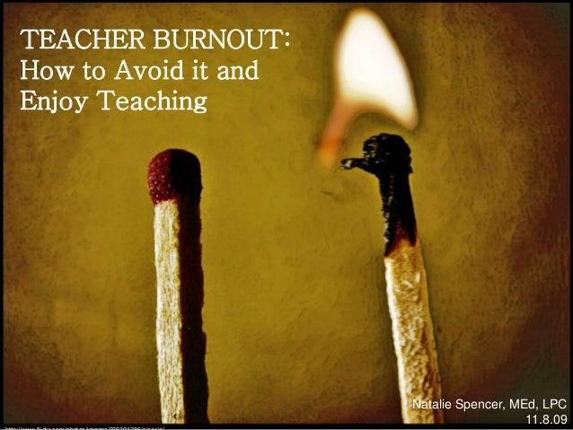 TEACHER BURNOUT: How to Avoid it and Enjoy Teaching  Natalie Spencer, MEd, LPC 11.8.09