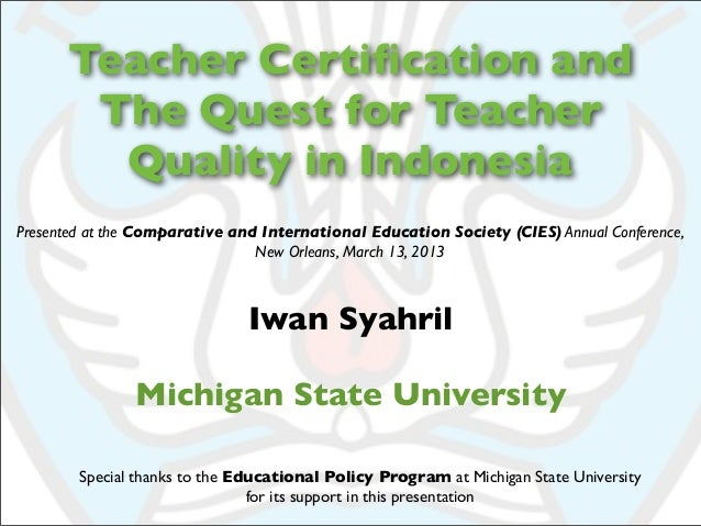 Teacher Certification and       The Quest for Teacher        Quality in IndonesiaPresented at the Comparative and Internati...