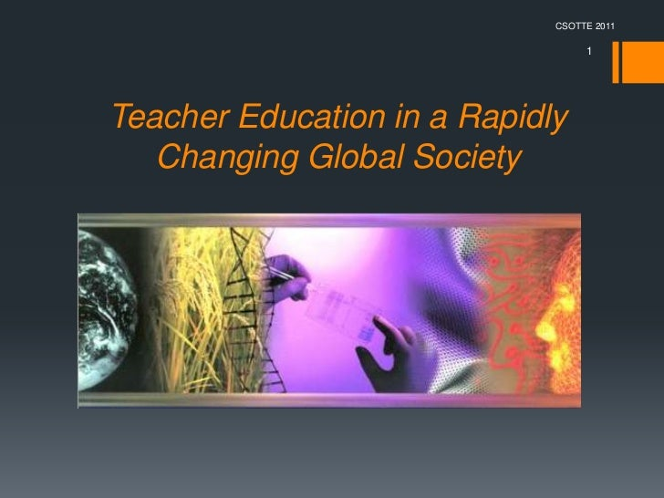 CSOTTE 2011                                  1Teacher Education in a Rapidly   Changing Global Society