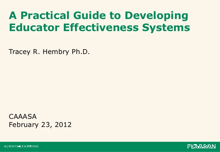 A Practical Guide to DevelopingEducator Effectiveness SystemsTracey R. Hembry Ph.D.CAAASAFebruary 23, 2012