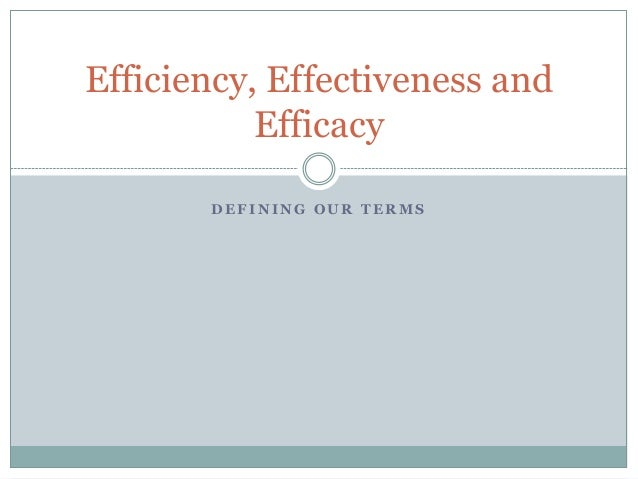 D E F I N I N G O U R T E R M SEfficiency, Effectiveness andEfficacy