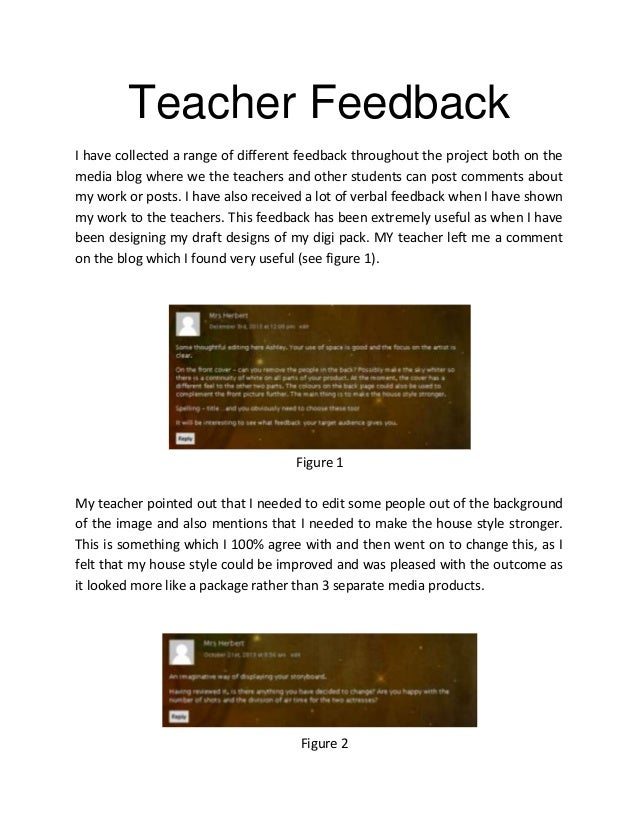 Teacher Feedback I have collected a range of different feedback throughout the project both on the media blog where we the...