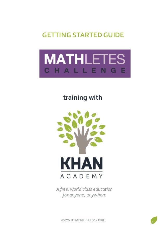 """GETTING&STARTED&GUIDE!  training&with!  A""""free,""""world""""class""""education""""""""  for""""anyone,""""anywhere""""  WWW.KHANACADEMY.ORG/"""