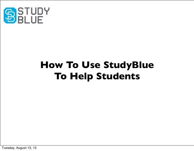How To Use StudyBlue To Help Students Tuesday, August 13, 13
