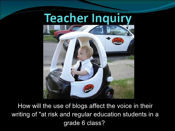 "How will the use of blogs affect the voice in their writing of ""at risk and regular education students in a               ..."