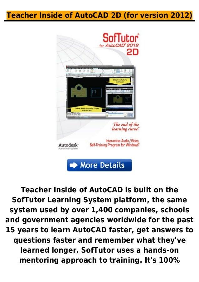 Teacher Inside of AutoCAD 2D (for version 2012)Teacher Inside of AutoCAD is built on theSofTutor Learning System platform,...