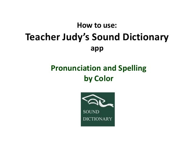 How to use: Teacher Judy's Sound Dictionary app Pronunciation and Spelling by Color