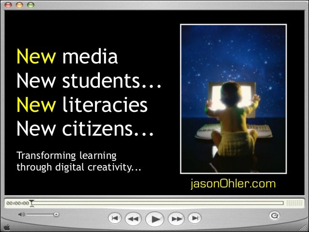 New New New New  media students... literacies citizens...  Transforming learning through digital creativity...  jasonOhler...
