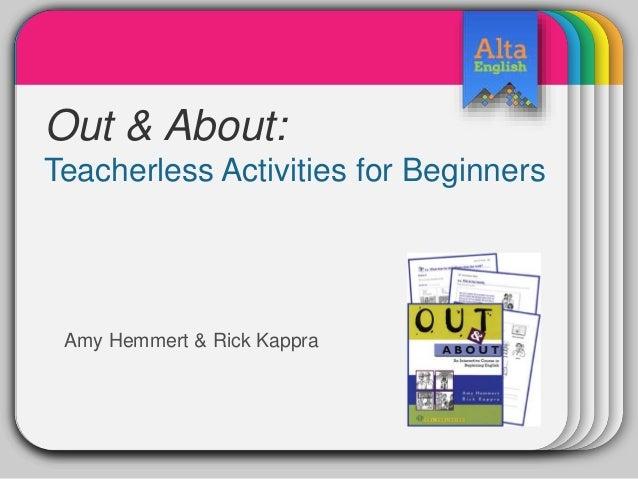 WINTERTemplateOut & About: Teacherless Activities for Beginners Amy Hemmert & Rick Kappra
