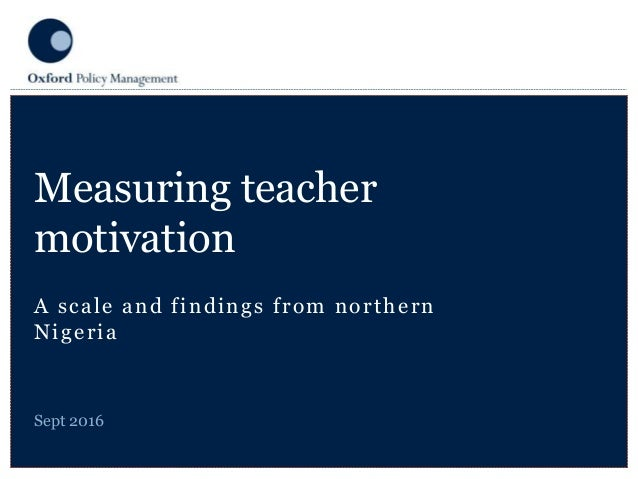 A scale and findings from northern Nigeria Measuring teacher motivation Sept 2016