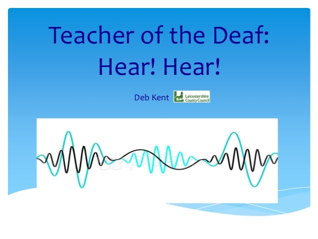 Teacher of the Deaf: Hear! Hear! Deb Kent