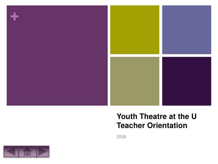 +         Youth Theatre at the U     Teacher Orientation     2009